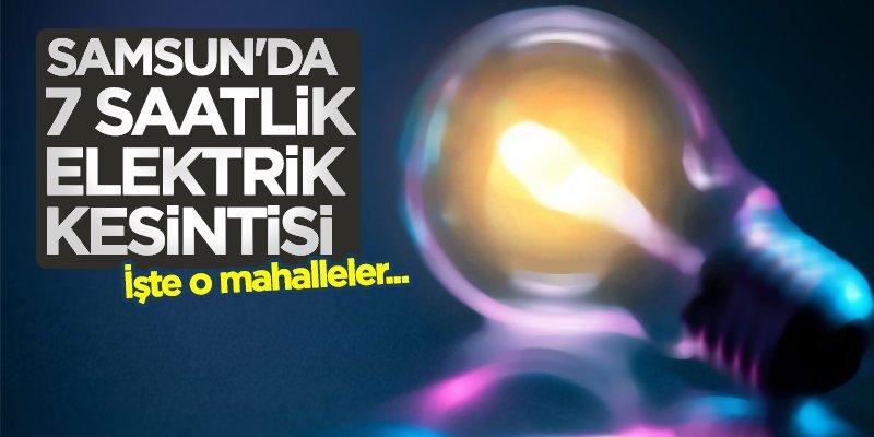 Samsun'da 7 saatlik elektrik kesintisi