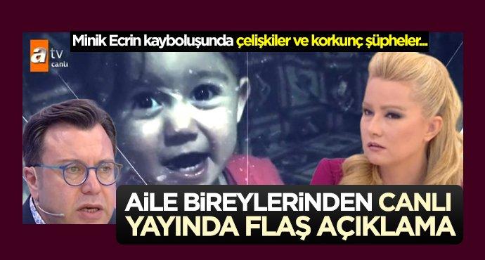 Minik Ecrin'in ailesinden canlı yayında flaş açıklama