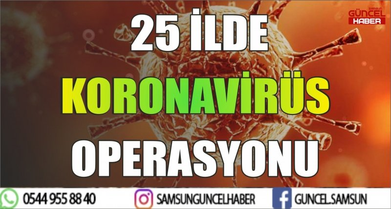 25 İLDE KORONAVİRÜS OPERASYONU