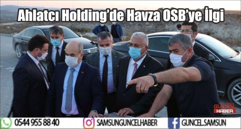 Ahlatcı Holding'de Havza OSB'ye İlgi