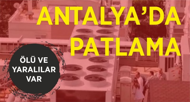 Antalya'da hastanede patlama!