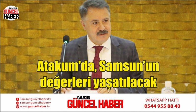 Atakum'da, Samsun'un değerleri yaşatılacak