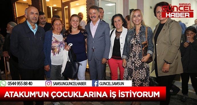 ATAKUM'UN ÇOCUKLARINA İŞ İSTİYORUM