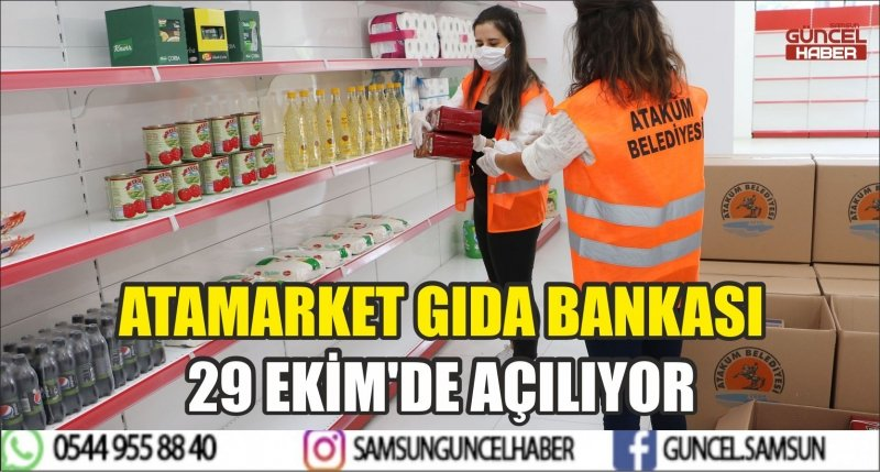 ATAMARKET GIDA BANKASI 29 EKİM'DE AÇILIYOR