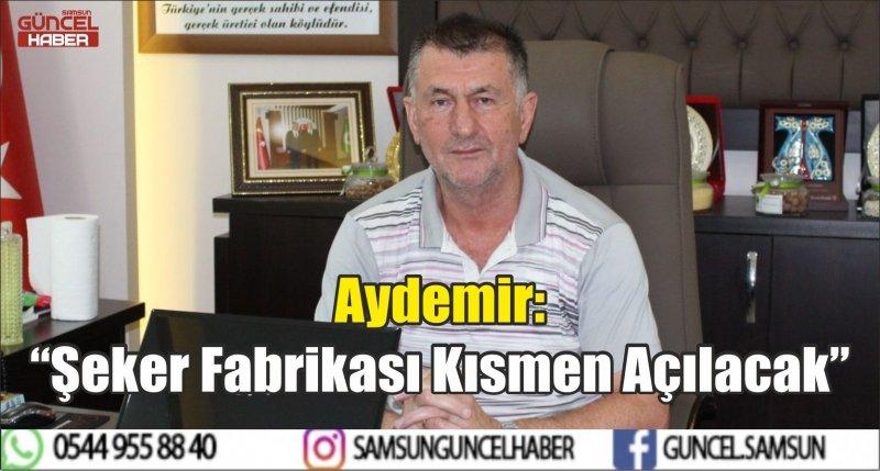 """Aydemir: """"Şeker Fabrikası Kısmen Açılacak"""""""