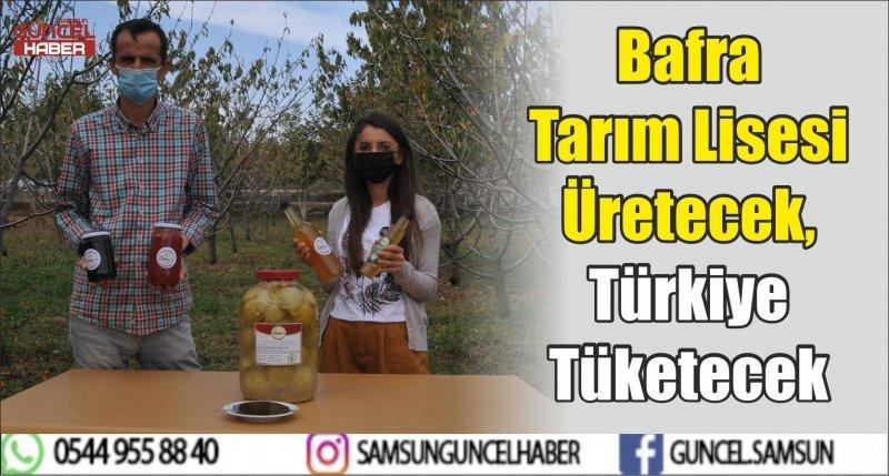 Bafra Tarım Lisesi Üretecek, Türkiye Tüketecek