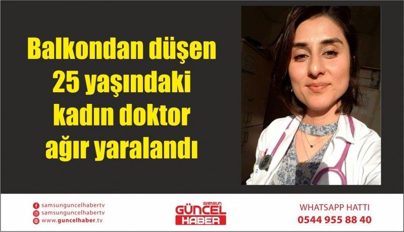 Balkondan düşen 25 yaşındaki kadın doktor ağır yaralandı