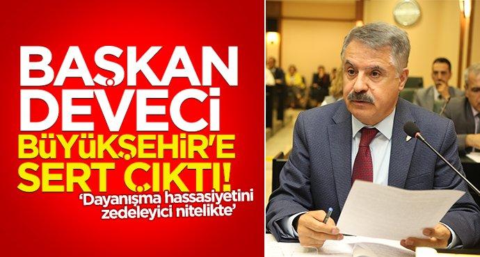 Başkan Cemil Deveci Büyükşehir'e sert çıktı!