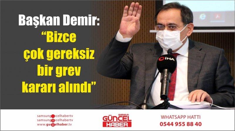 """Başkan Demir: """"Bizce çok gereksiz bir grev kararı alındı"""""""