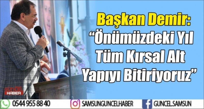 """Başkan Demir: """"Önümüzdeki Yıl Tüm Kırsal Alt Yapıyı Bitiriyoruz"""""""