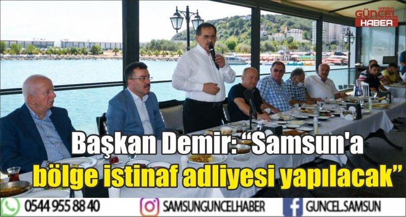 "Başkan Demir: ""Samsun'a bölge istinaf adliyesi yapılacak"""