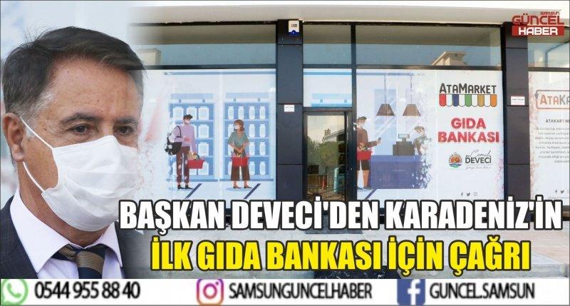 BAŞKAN DEVECİ'DEN KARADENİZ'İN İLK GIDA BANKASI İÇİN ÇAĞRI