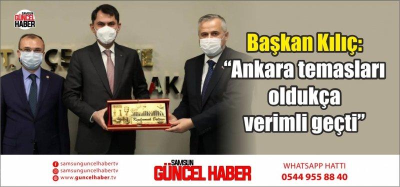 """Başkan Kılıç: """"Ankara temasları oldukça verimli geçti"""""""