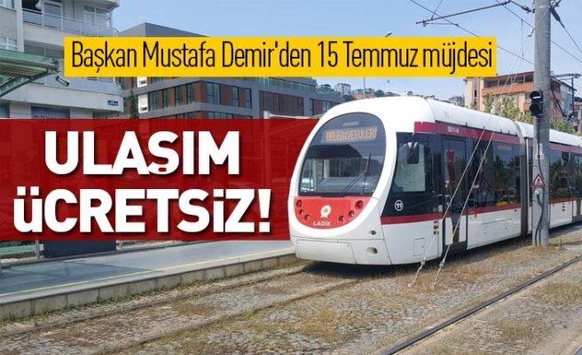 Başkan Mustafa Demir'den 15 Temmuz müjdesi: Ulaşım ücretsiz