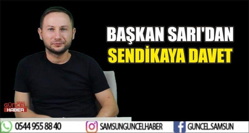 BAŞKAN SARI'DAN SENDİKAYA DAVET