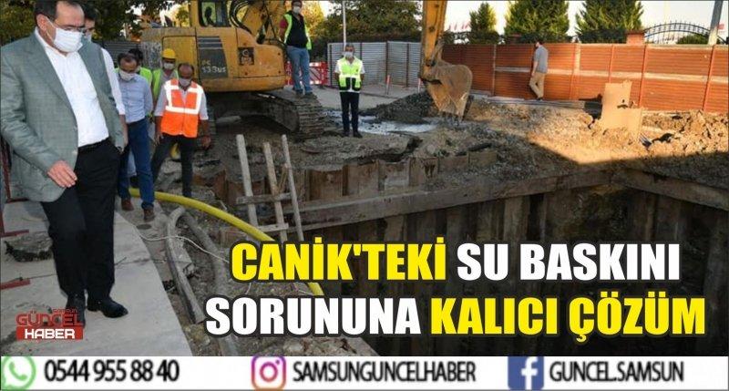 CANİK'TEKİ SU BASKINI SORUNUNA KALICI ÇÖZÜM