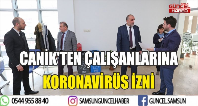 CANİK'TEN ÇALIŞANLARINA KORONAVİRÜS İZNİ