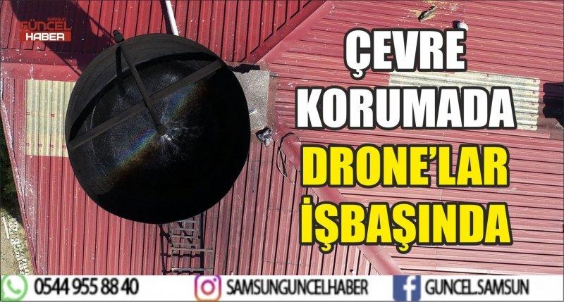 ÇEVRE KORUMADA DRONE'LAR İŞBAŞINDA