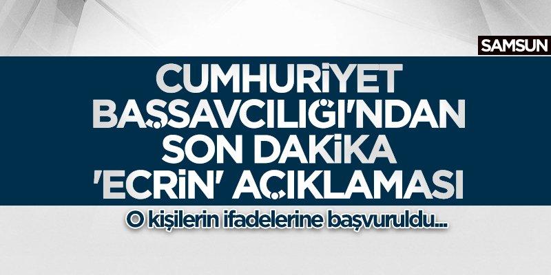 Cumhuriyet Başsavcılığı'ndan 'Ecrin' açıklaması