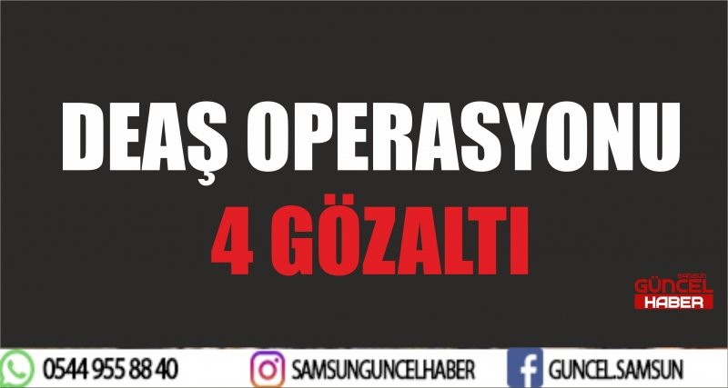 DEAŞ OPERASYONU 4 GÖZALTI