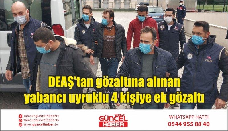 DEAŞ'tan gözaltına alınan yabancı uyruklu 4 kişiye ek gözaltı