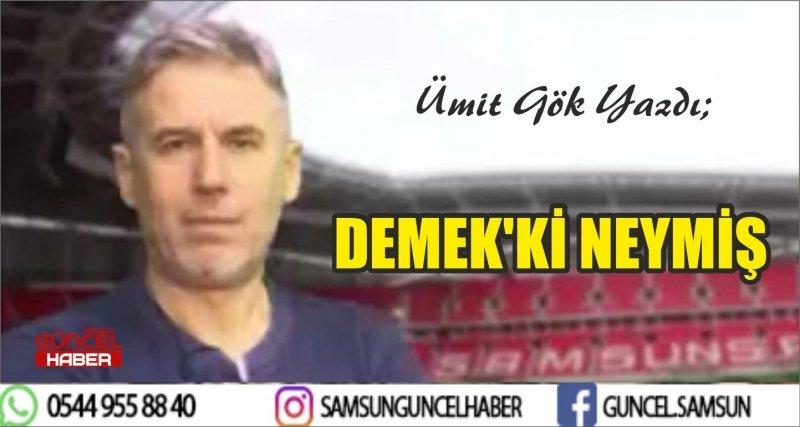 DEMEK'Kİ NEYMİŞ