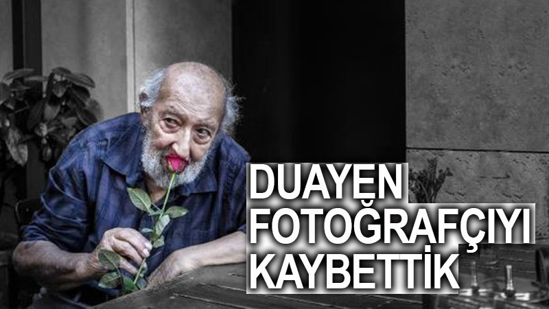 DUAYEN FOTOĞRAFÇI ARA GÜLER'İ KAYBETTİK