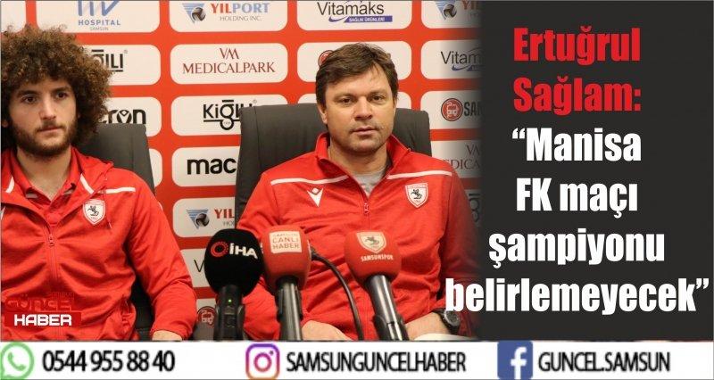 """Ertuğrul Sağlam: """"Manisa FK maçı şampiyonu belirlemeyecek"""""""