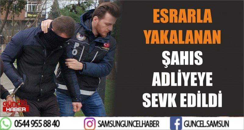ESRARLA YAKALANAN ŞAHIS ADLİYEYE SEVK EDİLDİ