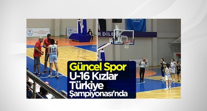 Güncel Spor U-16 Kızlar Türkiye Şampiyonası'nda