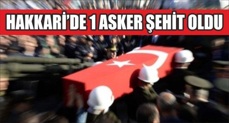 HAKKARİ'DE 1 ASKER ŞEHİT OLDU