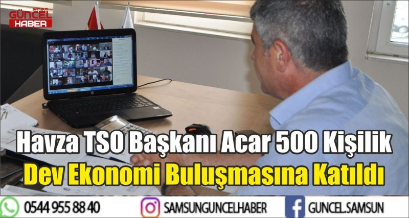 Havza TSO Başkanı Acar 500 Kişilik Dev Ekonomi Buluşmasına Katıldı