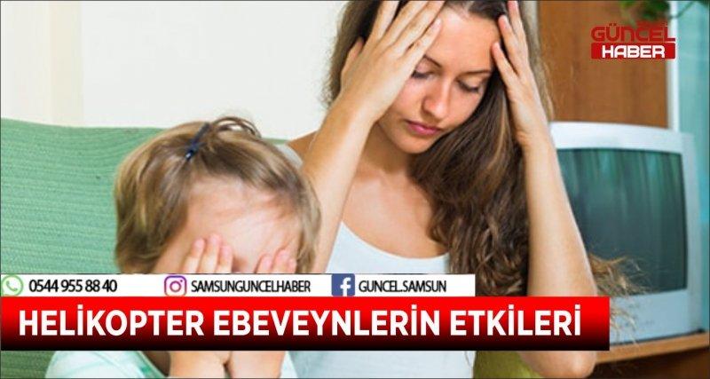 HELİKOPTER EBEVEYNLERİN ETKİLERİ
