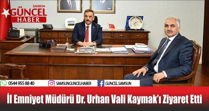 İl Emniyet Müdürü Dr. Urhan Vali Kaymak'ı Ziyaret Etti