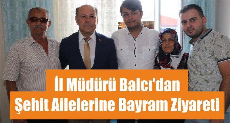 İl Müdürü Balcı'dan Şehit Ailelerine Bayram Ziyareti