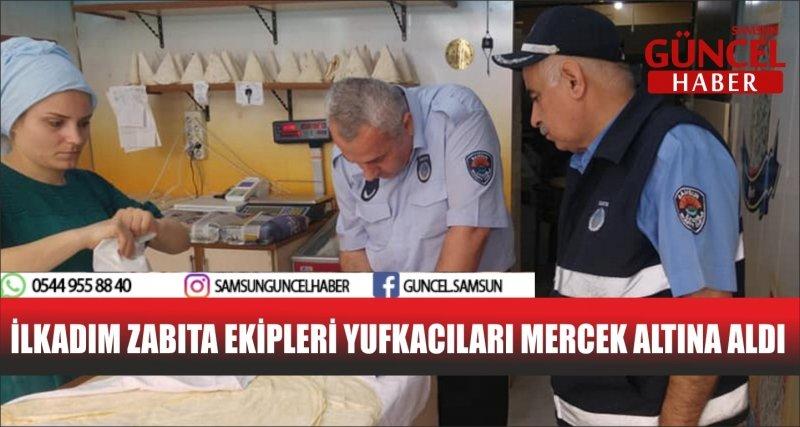 İLKADIM ZABITA EKİPLERİ YUFKACILARI MERCEK ALTINA ALDI