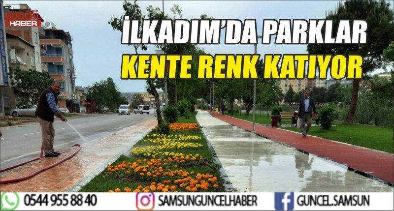 İLKADIM'DA PARKLAR KENTE RENK KATIYOR