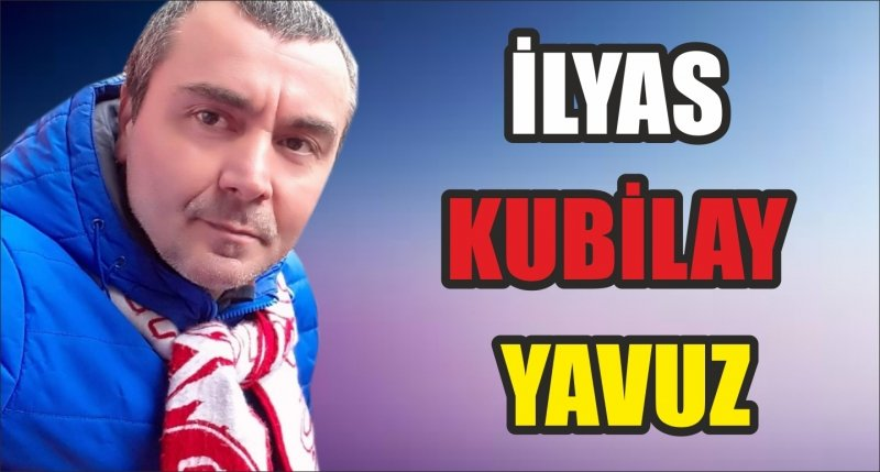 İLYAS KUBİLAY YAVUZ