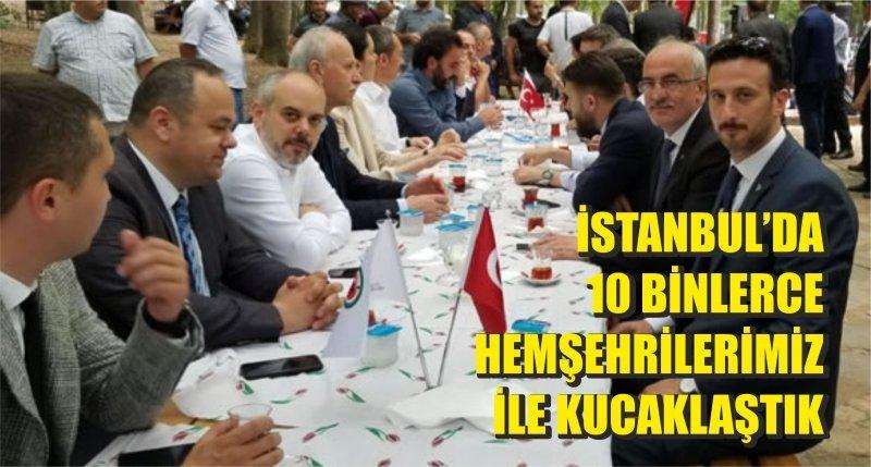 İSTANBUL'DA 10 BİNLERCE HEMŞEHRİLERİMİZ İLE KUCAKLAŞTIK