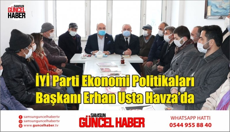 İYİ Parti Ekonomi Politikaları Başkanı Erhan Usta Havza'da