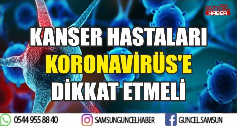 KANSER HASTALARI KORONAVİRÜS'E DİKKAT ETMELİ