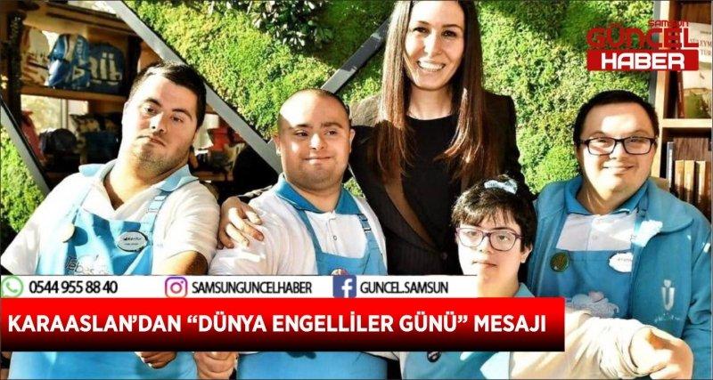 """KARAASLAN'DAN """"DÜNYA ENGELLİLER GÜNÜ"""" MESAJI"""