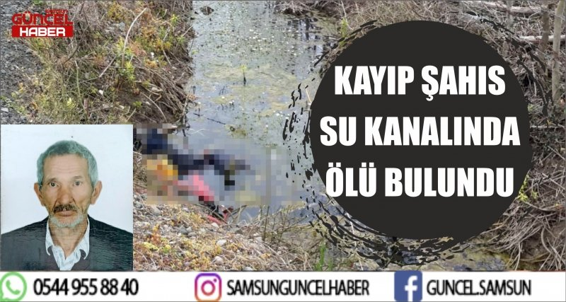 KAYIP ŞAHIS SU KANALINDA ÖLÜ BULUNDU