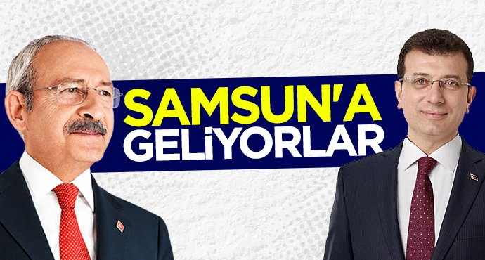Kemal Kılıçdaroğlu ve Ekrem İmamoğlu Samsun'a geliyor