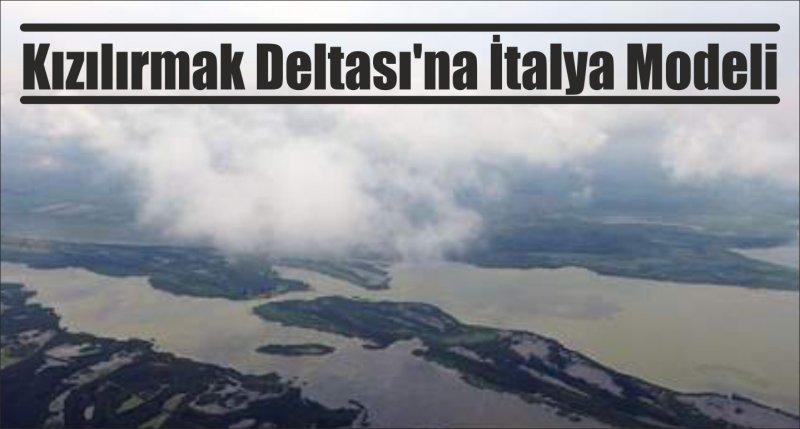 Kızılırmak Deltası'na İtalya Modeli