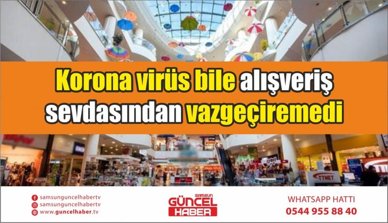 Korona virüs bile alışveriş sevdasından vazgeçiremedi