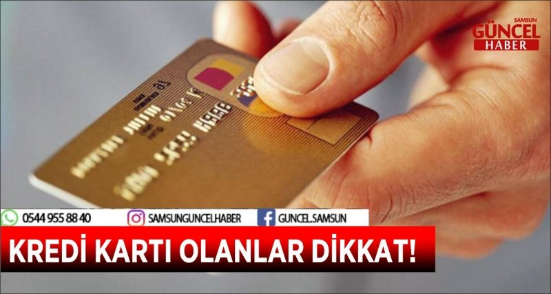 KREDİ KARTI OLANLAR DİKKAT!