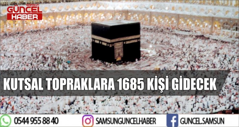 KUTSAL TOPRAKLARA 1685 KİŞİ GİDECEK