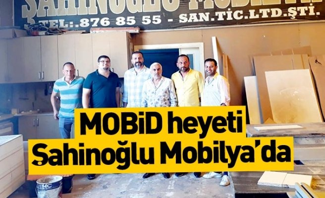MOBİD heyeti Şahinoğlu Mobilya'da
