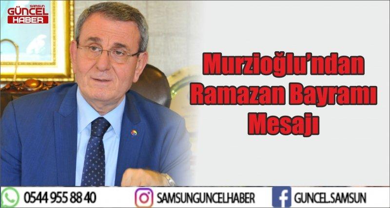 Murzioğlu'ndan Ramazan Bayramı Mesajı